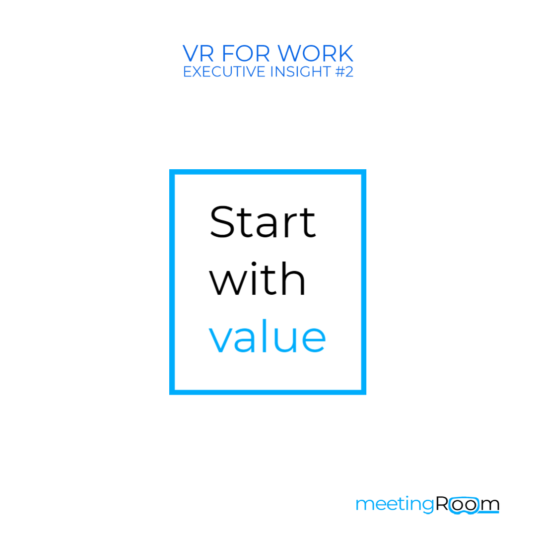 vr for work executive insight #2 - start with value